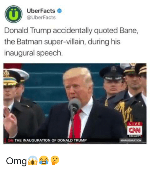 Inauguration Of Donald Trump: Uber Facts  @Uber Facts  Donald Trump accidentally quoted Bane,  the Batman super-villain, during his  inaugural speech.  LIVE  CNN  THE INAUGURATION OF DONALD TRUMP Omg😱😂🤔