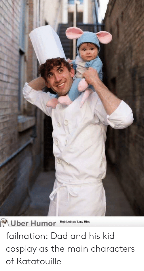 Cosplay: Uber Humor  Bob Loblaw Law Blog failnation:  Dad and his kid cosplay as the main characters of Ratatouille