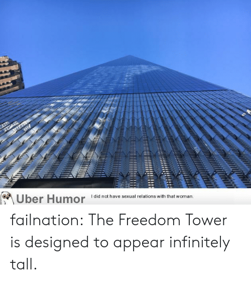Tumblr, Uber, and Blog: Uber Humor  I did not have sexual relations with that woman failnation:  The Freedom Tower is designed to appear infinitely tall.