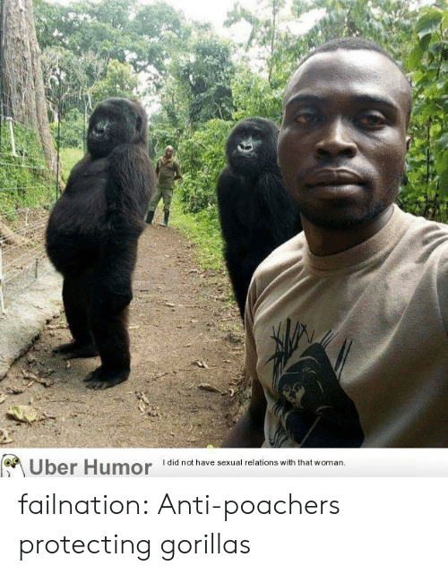 uber humor: Uber Humor  I did not have sexual relations with that woman failnation:  Anti-poachers protecting gorillas