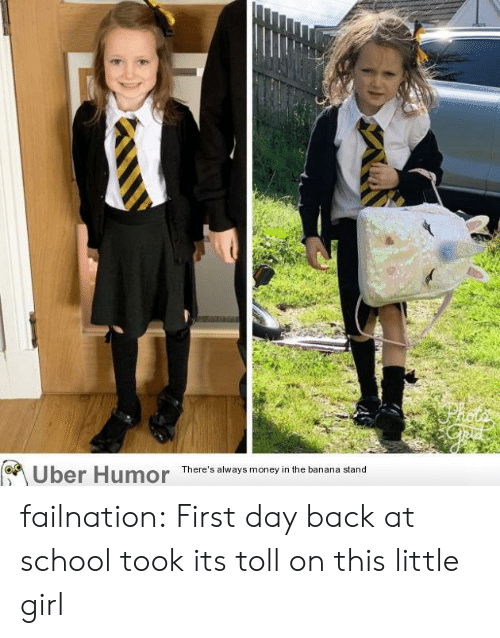 Money, School, and Tumblr: Uber Humor  There's always money in the banana stand failnation:  First day back at school took its toll on this little girl