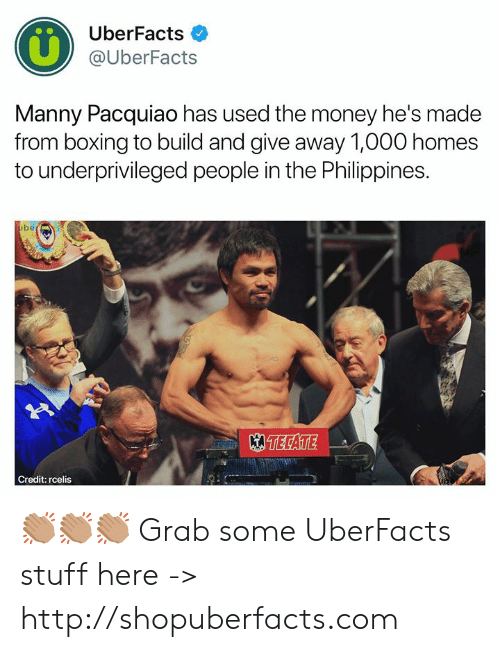 Boxing: UberFacts  @UberFacts  Manny Pacquiao has used the money he's made  from boxing to build and give away 1,000 homes  to underprivileged people in the Philippines.  be  TECATE  Credit: rcelis 👏🏽👏🏽👏🏽  Grab some UberFacts stuff here -> http://shopuberfacts.com