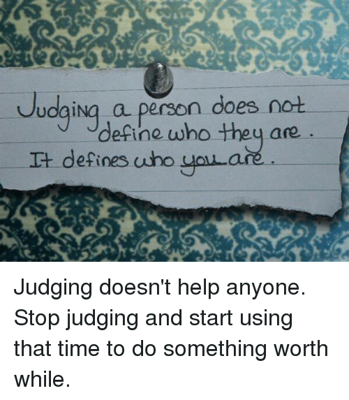 Memes, Define, and Help: udaiNg a person does not  define who they ase  are.  It defines uho uoLa Judging doesn't help anyone. Stop judging and start using that time to do something worth while.