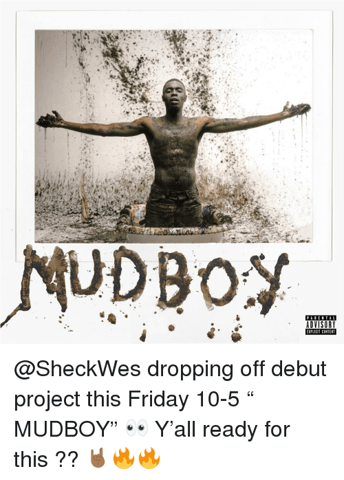 "Friday, Memes, and Parental Advisory: UDBO  PARENTAL  ADVISORY  EXPLICIT CONTENT @SheckWes dropping off debut project this Friday 10-5 "" MUDBOY"" 👀 Y'all ready for this ?? 🤘🏾🔥🔥"
