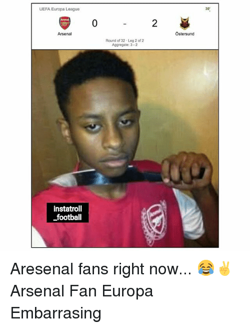 """Arsenal, Football, and Memes: UEFA Europa League  30""""  2  Arsenal  Ostersund  Round of 32 Leg 2 of 2  Aggregate: 3-2  instatroll  football Aresenal fans right now... 😂✌ Arsenal Fan Europa Embarrasing"""