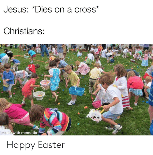 """happy easter: UesUs: """"Dies on a crosS  Christians:  made with mematio Happy Easter"""