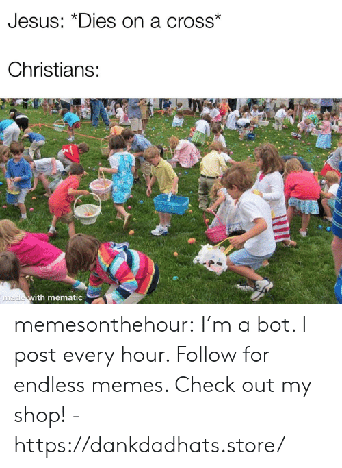 """Memes, Tumblr, and Blog: UesUs: """"Dies on a crosS  Christians:  made with mematio memesonthehour:  I'm a bot. I post every hour. Follow for endless memes. Check out my shop! - https://dankdadhats.store/"""
