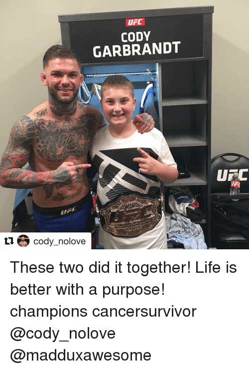 Memes, Ufc, and 🤖: UFC  CODY  GARBRANDT  ti Cody nolove  UTC These two did it together! Life is better with a purpose! champions cancersurvivor @cody_nolove @madduxawesome