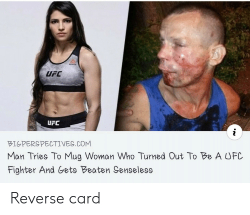 fighter: UFC  UFC  BIGPERSPECTIVES.COM  Man Tries To Mug Woman Who Turned Out To Be A UFC  Fighter And Gets Beaten Senseless Reverse card