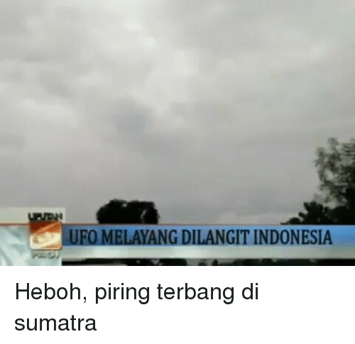Indonesia, Indonesian (Language), and Ufo: UFO MELAYANG DILANGIT INDONESIA Heboh, piring terbang di sumatra