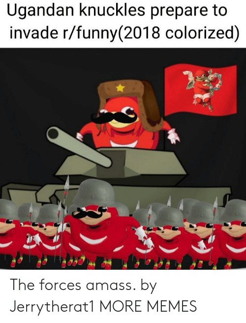 Dank, Funny, and Memes: Ugandan knuckles prepare to  invade r/funny (2018 colorized) The forces amass. by Jerrytherat1 MORE MEMES