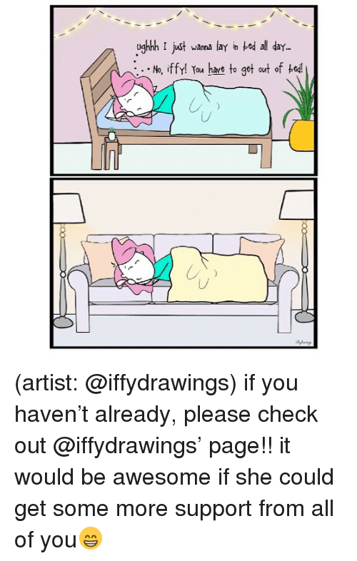 Memes, Some More, and Awesome: ugh  hhh I just wanna lay in bed all day.  iffy! YouA have to get out of bed! (artist: @iffydrawings) if you haven't already, please check out @iffydrawings' page!! it would be awesome if she could get some more support from all of you😁