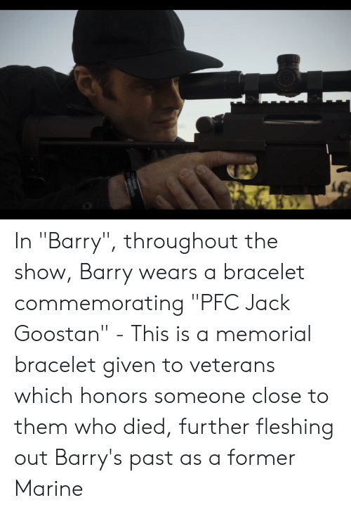"""Who, Marine, and Jack: UGID  ek Gootsan  Semper Fidelis In """"Barry"""", throughout the show, Barry wears a bracelet commemorating """"PFC Jack Goostan"""" - This is a memorial bracelet given to veterans which honors someone close to them who died, further fleshing out Barry's past as a former Marine"""