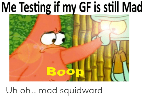 Mad: Uh oh.. mad squidward