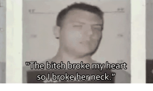 Bitch, Her, and Broke: Uhe bitCh broke my hear  so broke her neck.""