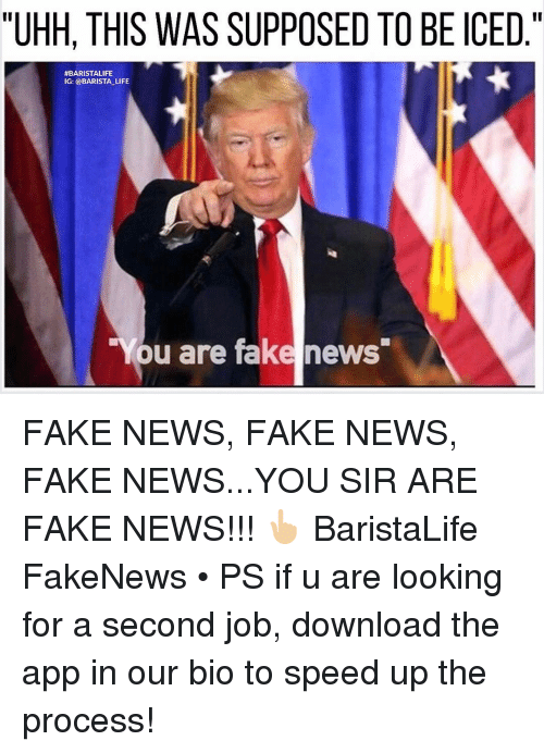 "Fake, Apps, and Barista: ""UHH, THIS WAS SUPPOSED TO BE ICED  II  #BARISTALIFE  IG: @BARISTA LIFE.  ou are fake news FAKE NEWS, FAKE NEWS, FAKE NEWS...YOU SIR ARE FAKE NEWS!!! 👆🏼 BaristaLife FakeNews • PS if u are looking for a second job, download the app in our bio to speed up the process!"