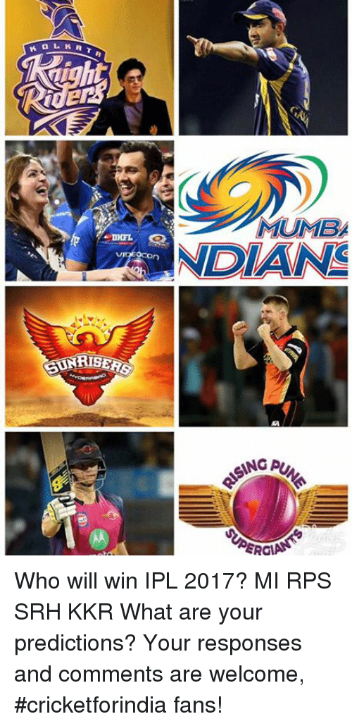 Memes, 🤖, and Ipl: UI  MUMBA  INGA,  ERGI Who will win IPL 2017?  MI RPS SRH KKR  What are your predictions? Your responses and comments are welcome, #cricketforindia fans!