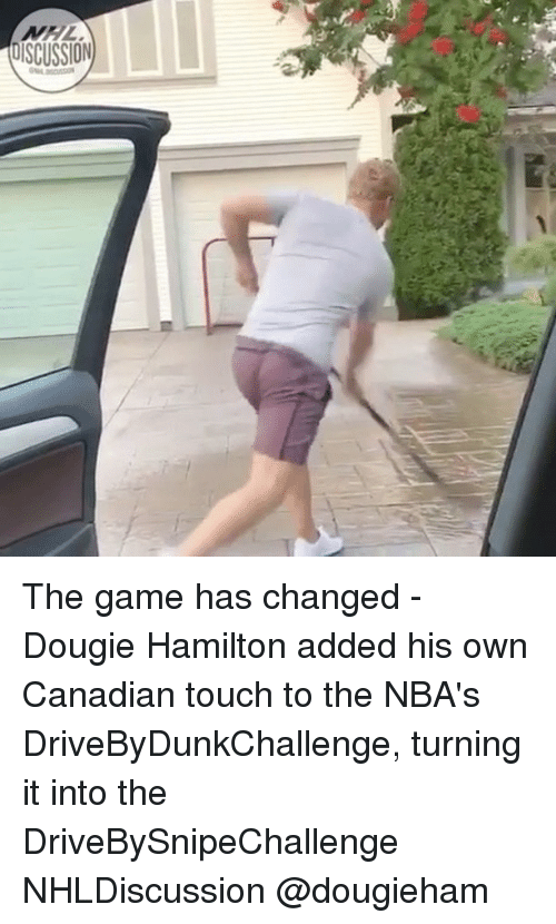 Memes, The Game, and Game: UISCUSSION The game has changed - Dougie Hamilton added his own Canadian touch to the NBA's DriveByDunkChallenge, turning it into the DriveBySnipeChallenge NHLDiscussion @dougieham