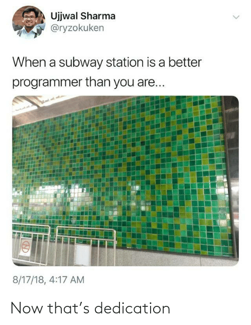 station: Ujjwal Sharma  @ryzokuken  When a subway station is a better  programmer than you are...  8/17/18, 4:17 AM Now that's dedication