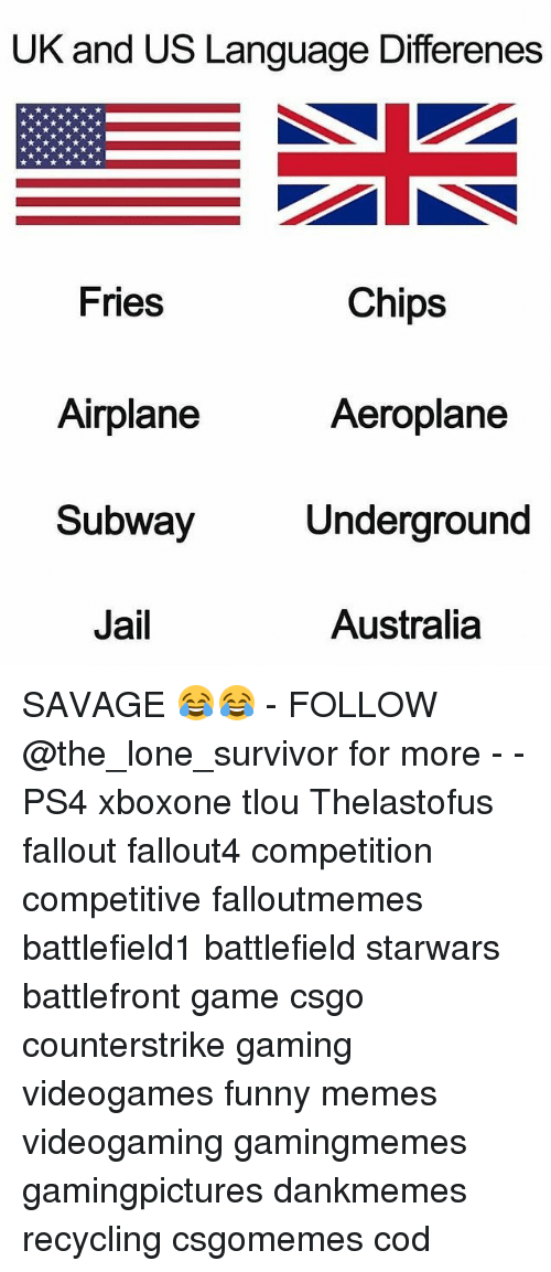 Fallouts: UK and US Language Differenes  Fries  Chips  Aeroplane  Airplane  Subway  Jail  Underground  Australia SAVAGE 😂😂 - FOLLOW @the_lone_survivor for more - - PS4 xboxone tlou Thelastofus fallout fallout4 competition competitive falloutmemes battlefield1 battlefield starwars battlefront game csgo counterstrike gaming videogames funny memes videogaming gamingmemes gamingpictures dankmemes recycling csgomemes cod