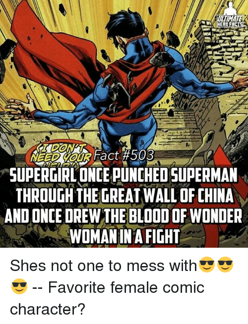 Fac, Memes, and China: ULTIMATE  HERO FAC  SUPER GIRLONCEPUNCHEDSUPERMAN  THROUGH THE GREAT WALL OF CHINA  ANDONCE DREW THE BLOODOFWONDER  WOMANINA FIGHT Shes not one to mess with😎😎😎 -- Favorite female comic character?