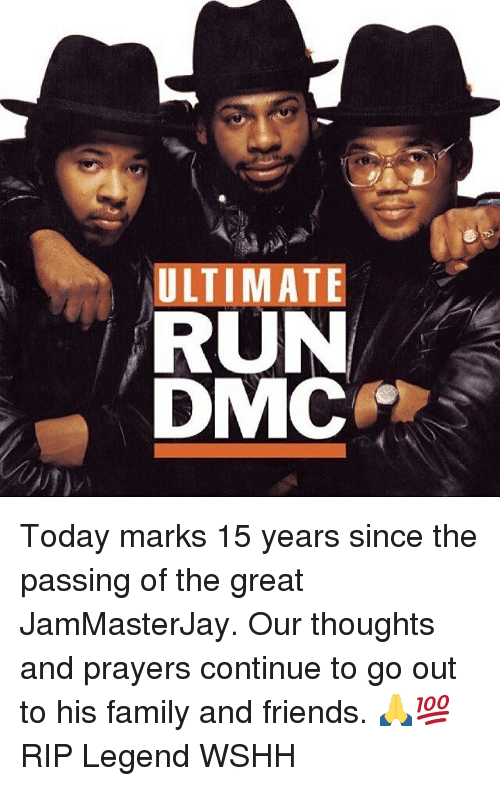 dmc: ULTIMATE  RUN  DMC Today marks 15 years since the passing of the great JamMasterJay. Our thoughts and prayers continue to go out to his family and friends. 🙏💯 RIP Legend WSHH