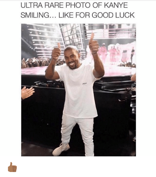 Kanye, Memes, and Good: ULTRA RARE PHOTO OF KANYE  SMILING... LIKE FOR GOOD LUCK 👍🏾