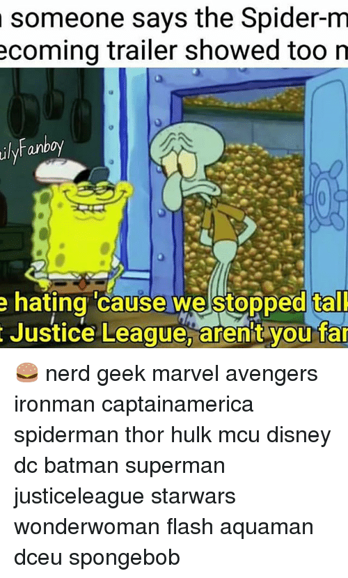 Batman, Disney, and Memes: ulyl someone says the Spider-m  coming trailer showed too n  Fanboy  e hating cause we stopped talk  Justice League, arent you far 🍔 nerd geek marvel avengers ironman captainamerica spiderman thor hulk mcu disney dc batman superman justiceleague starwars wonderwoman flash aquaman dceu spongebob