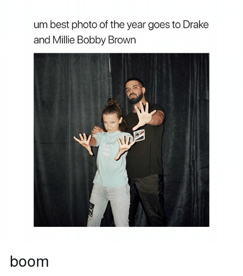 Drake, Best, and Girl Memes: um best photo of the year goes to Drake  and Millie Bobby Brown boom
