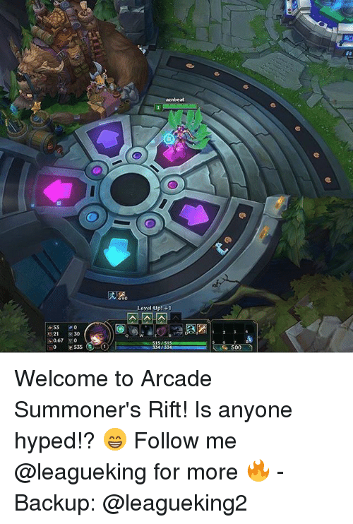 Memes, 🤖, and Rift: unbeat  90  Level Up! +1  2 30  0.67 vo  S1S/S1S  3341334  e 535  500 Welcome to Arcade Summoner's Rift! Is anyone hyped!? 😁 Follow me @leagueking for more 🔥 - Backup: @leagueking2