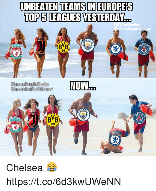 Chelsea, Football, and Memes: UNBEATEN TEAMS IN EUROPES  TOP 5 LEAGUES YESTERDAY  TheTrollFootball Insta  CHEST  ELSE  AR  BVB  09  CITY  LIVERPOOL  FOOTBALL  TBALL  EST-18  NOW  Marcos Foobal Corner  CHEST  BVB  CITY  LIVERPOOL  FOOTBALL  09  HELSE  BALL C Chelsea 😂 https://t.co/6d3kwUWeNN