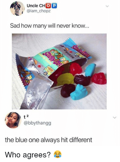 Memes, Blue, and Sad: Uncle CHO P  @iam_chopz  Sad how many will never know  2  @bbythangg  the blue one always hit different Who agrees? 😂