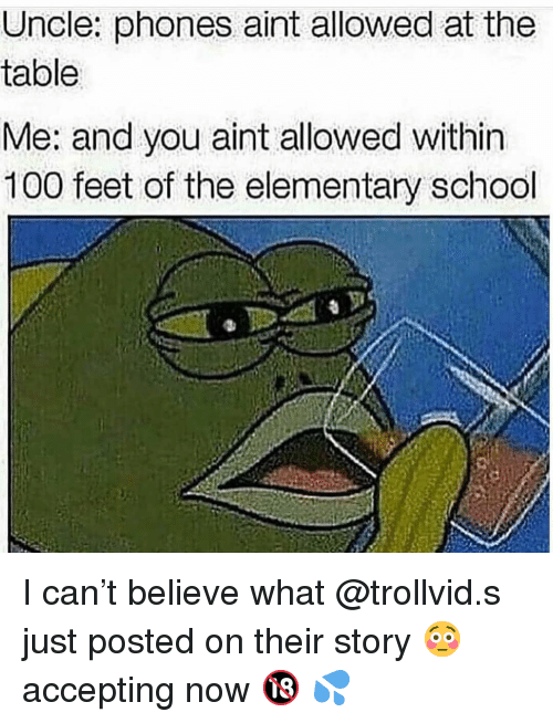 Anaconda, Memes, and School: Uncle: phones aint allowed at the  table  Me: and you aint allowed within  100 feet of the elementary school I can't believe what @trollvid.s just posted on their story 😳accepting now 🔞 💦