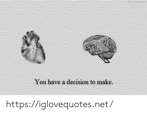 Net, Make, and You: uncrythetems  You have a decision to make. https://iglovequotes.net/