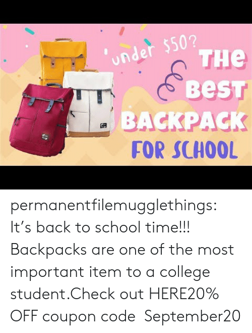 College, School, and Tumblr: under $50?  THe  BeST  BACKPACK  FOR SCHOOL permanentfilemugglethings:  It's back to school time!!! Backpacks are one of the most important item to a college student.Check out HERE20% OFF coupon code:September20