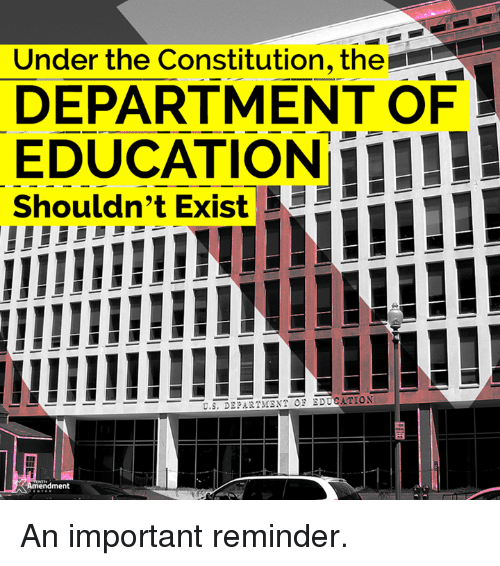 Memes, Constitution, and 🤖: Under the Constitution, the  DEPARTMENT OF  EDUCATION!  Shouldn't Exist  U.S. DE?ARYMEN竺OF EDUCATION  -Amendment An important reminder.
