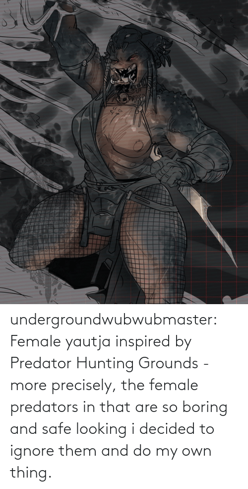 Precisely: undergroundwubwubmaster:  Female yautja inspired by Predator Hunting Grounds - more precisely, the female predators in that are so boring and safe looking i decided to ignore them and do my own thing.