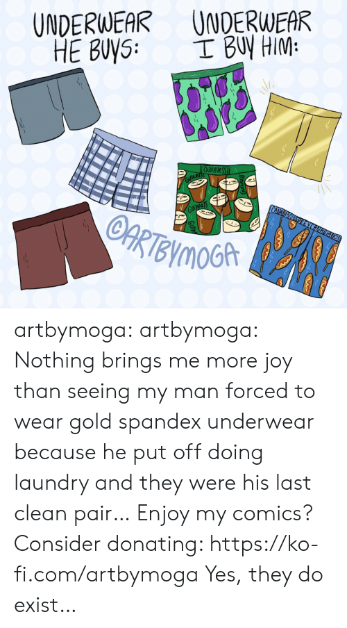 Laundry, Target, and Tumblr: UNDERWEAR UNDERWEAR  0 artbymoga:  artbymoga:  Nothing brings me more joy than seeing my man forced to wear gold spandex underwear because he put off doing laundry and they were his last clean pair…  Enjoy my comics? Consider donating: https://ko-fi.com/artbymoga  Yes, they do exist…