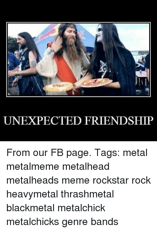 Memes, 🤖, and Rockstar: UNEXPECTED FRIENDSHIP From our FB page. Tags: metal metalmeme metalhead metalheads meme rockstar rock heavymetal thrashmetal blackmetal metalchick metalchicks genre bands