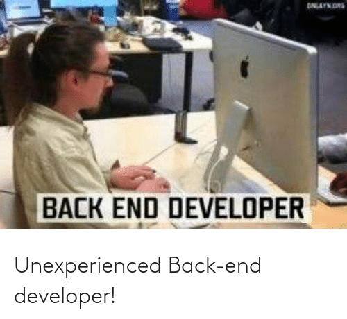 end: Unexperienced Back-end developer!