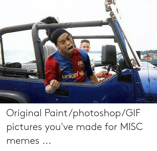 Gif Pictures: unicef Original Paint/photoshop/GIF pictures you've made for MISC memes ...