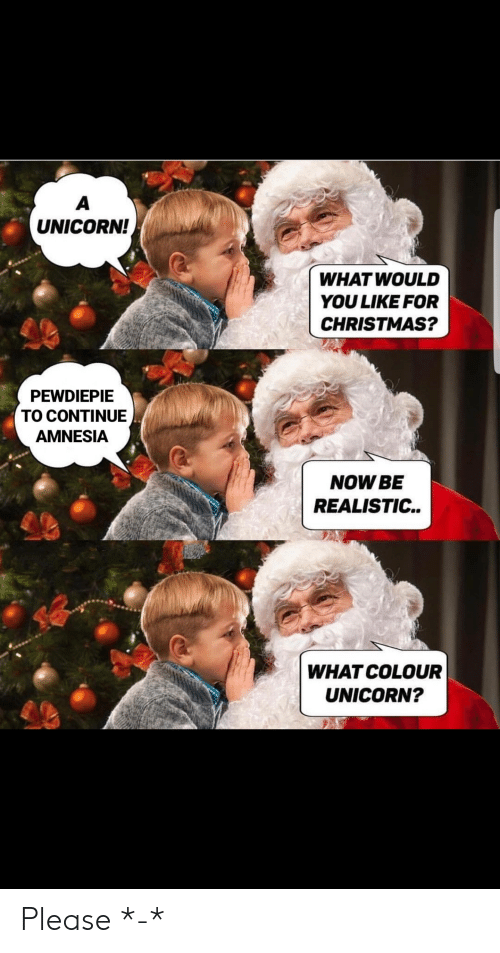 Christmas, Unicorn, and Amnesia: UNICORN!  WHAT WOULD  YOU LIKE FOR  CHRISTMAS?  S0  PEWDIEPIE  TO CONTINUE  AMNESIA  NOW BE  REALISTIC..  WHAT COLOUR  UNICORN? Please *-*