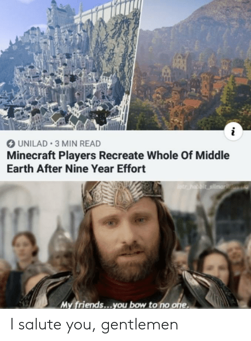 Friends, Minecraft, and Earth: UNILAD 3 MIN READ  Minecraft Players Recreate Whole Of Middle  Earth After Nine Year Effort  otr habbit silmarn  My friends...you bow to no one I salute you, gentlemen