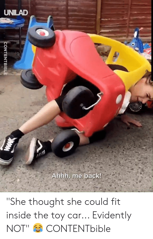 """Dank, Thought, and Ahhh: UNILAD  Ahhh, me back!  CONTENTBIBLE """"She thought she could fit inside the toy car... Evidently NOT"""" 😂  CONTENTbible"""