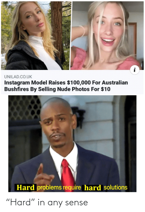 "Australian: UNILAD.CO.UK  Instagram Model Raises $100,000 For Australian  Bushfires By Selling Nude Photos For $10  Hard problems require hard solutions ""Hard"" in any sense"