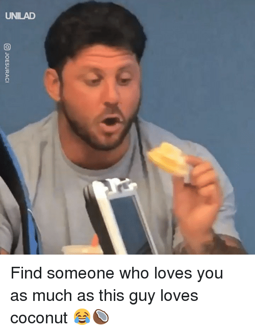 Dank, 🤖, and Who: UNILAD Find someone who loves you as much as this guy loves coconut 😂🥥