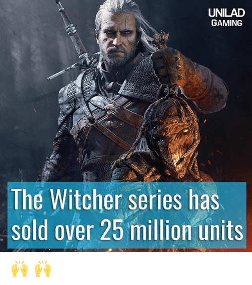 Memes, Gaming, and 🤖: UNILAD  GAMING  The Witcher series has  sold over 25 million units 🙌 🙌