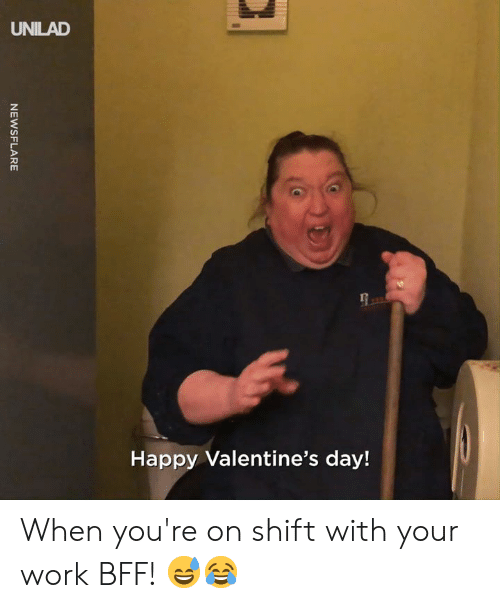 Valentine's Day: UNILAD  Happy Valentine's day! When you're on shift with your work BFF! 😅😂