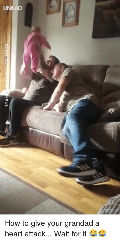 Dank, Heart, and How To: UNILAD How to give your grandad a heart attack... Wait for it 😂😂