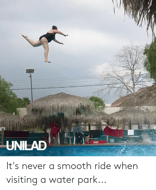 Dank, Smooth, and Water: UNILAD  QUARD It's never a smooth ride when visiting a water park...